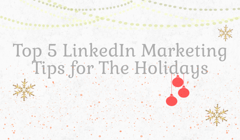 Top 5 LinkedIn Marketing Tips for the Holidays Season