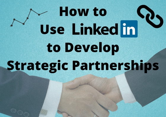 How to Use LinkedIn to Develop Strategic Partnerships