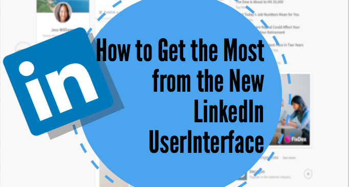 How to Get the Most from the New LinkedIn User Interface